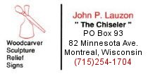 John P. Lauzon, 'The Chiseler', 82 Minnesota Ave, PO Box 93, Montreal, WI 54550 (715) 254-1704